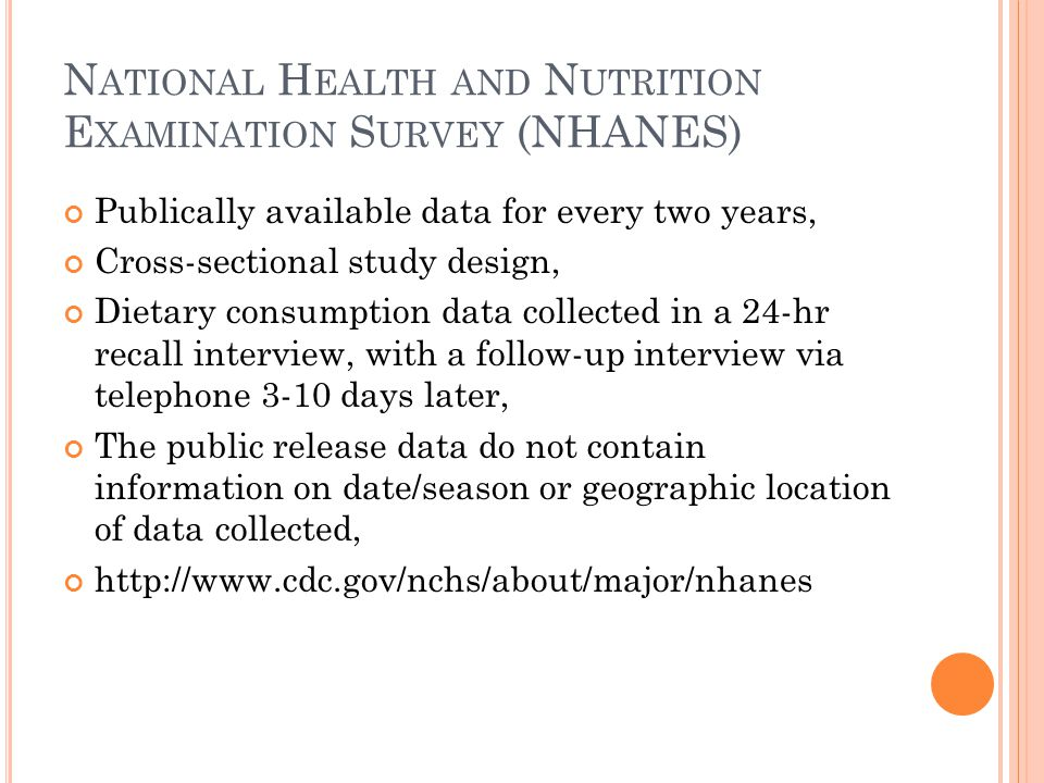N ATIONAL H EALTH AND N UTRITION E XAMINATION S URVEY (NHANES) Publically available data for every two years, Cross-sectional study design, Dietary co