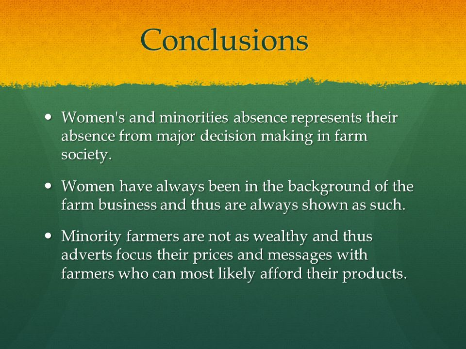 Conclusions Women's and minorities absence represents their absence from major decision making in farm society. Women's and minorities absence represe
