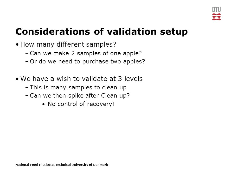 National Food Institute, Technical University of Denmark Considerations of validation setup How many different samples.