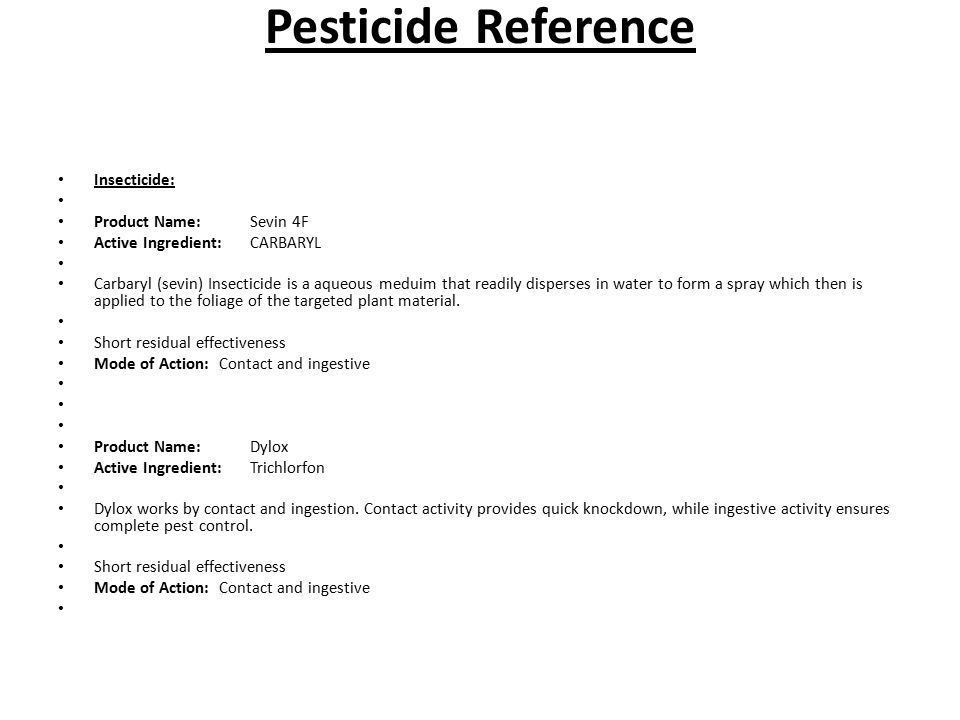 Pesticide Reference Insecticide: Product Name:Sevin 4F Active Ingredient:CARBARYL Carbaryl (sevin) Insecticide is a aqueous meduim that readily disperses in water to form a spray which then is applied to the foliage of the targeted plant material.