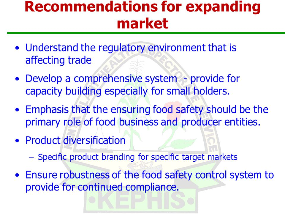 Recommendations for expanding market Understand the regulatory environment that is affecting trade Develop a comprehensive system - provide for capacity building especially for small holders.