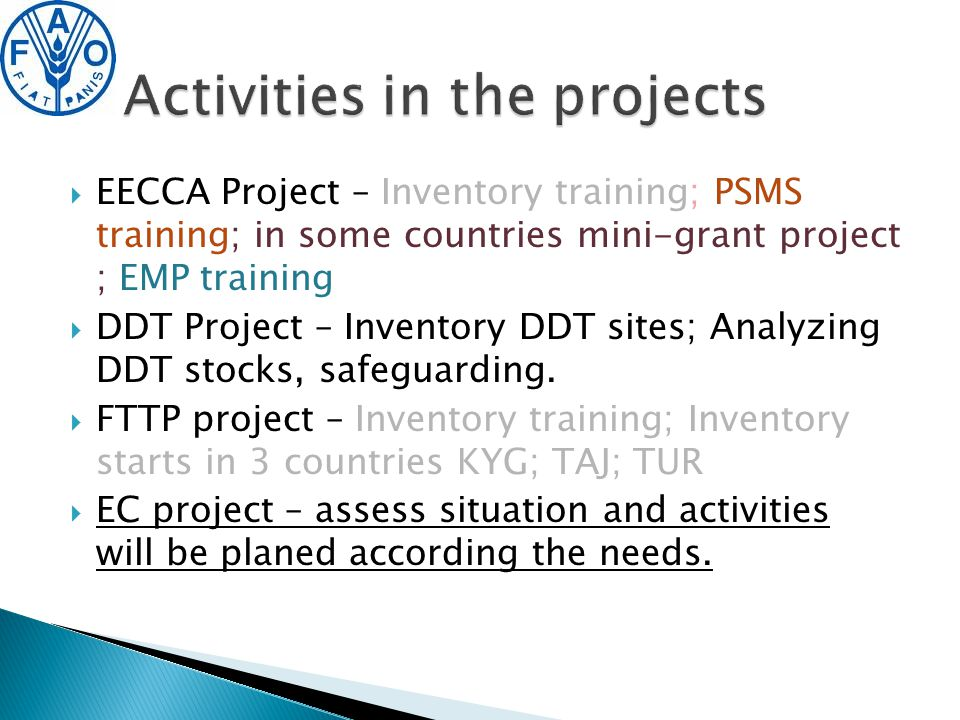  EECCA Project – Inventory training; PSMS training; in some countries mini-grant project ; EMP training  DDT Project – Inventory DDT sites; Analyzing DDT stocks, safeguarding.