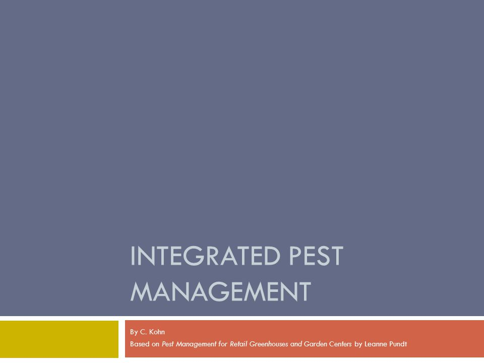 INTEGRATED PEST MANAGEMENT By C. Kohn Based on Pest Management for Retail Greenhouses and Garden Centers by Leanne Pundt