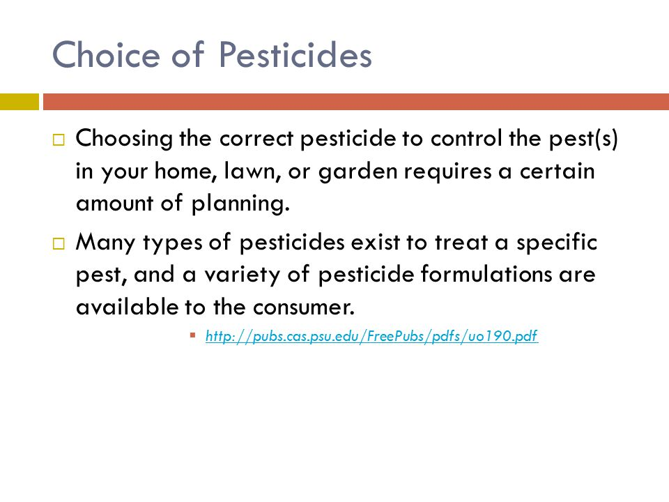 Choice of Pesticides  Choosing the correct pesticide to control the pest(s) in your home, lawn, or garden requires a certain amount of planning.  Ma
