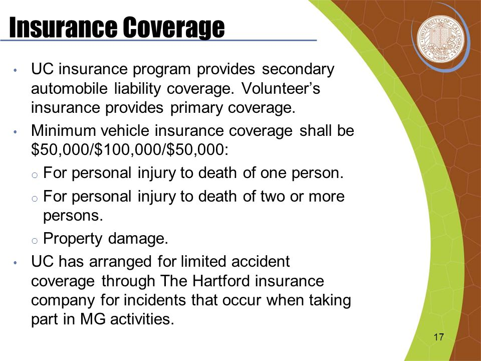 Insurance Coverage UC insurance program provides secondary automobile liability coverage.