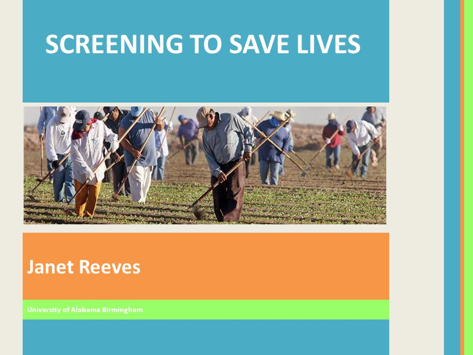 Janet Reeves SCREENING TO SAVE LIVES University of Alabama Birmingham