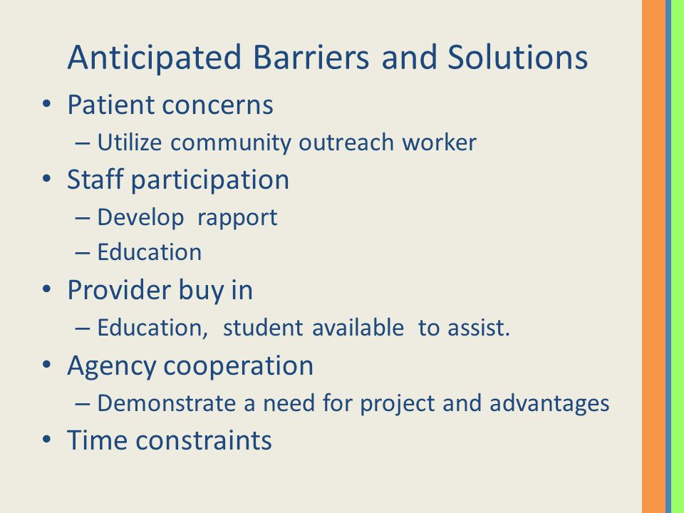 Anticipated Barriers and Solutions Patient concerns – Utilize community outreach worker Staff participation – Develop rapport – Education Provider buy in – Education, student available to assist.