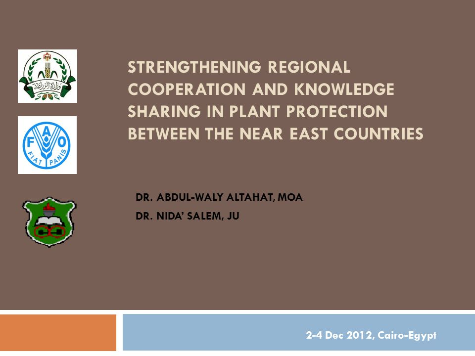 STRENGTHENING REGIONAL COOPERATION AND KNOWLEDGE SHARING IN PLANT PROTECTION BETWEEN THE NEAR EAST COUNTRIES DR. ABDUL-WALY ALTAHAT, MOA DR. NIDA' SAL