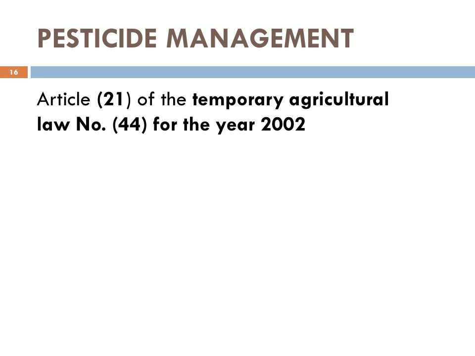 PESTICIDE MANAGEMENT 16 Article (21) of the temporary agricultural law No. (44) for the year 2002