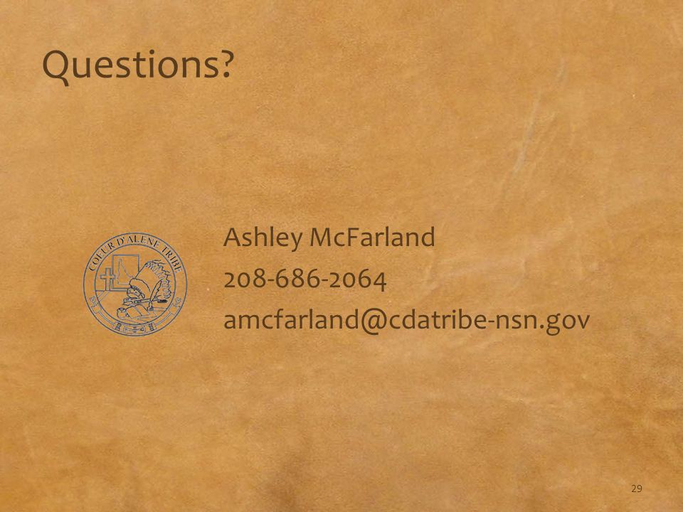 Questions Ashley McFarland 208-686-2064 amcfarland@cdatribe-nsn.gov 29