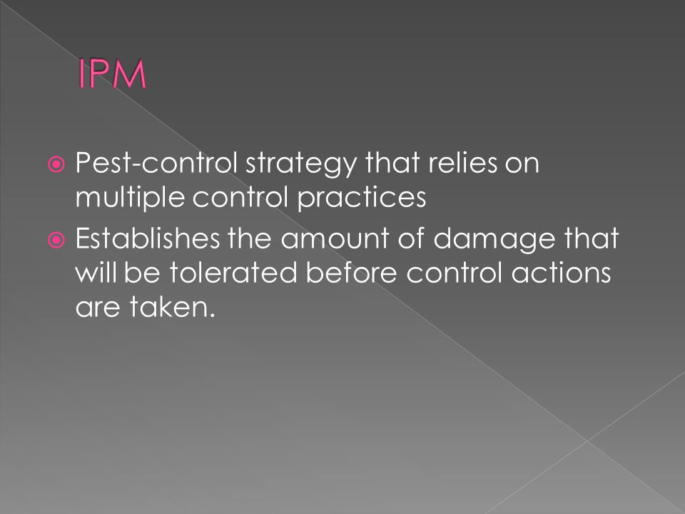  Pest-control strategy that relies on multiple control practices  Establishes the amount of damage that will be tolerated before control actions are taken.