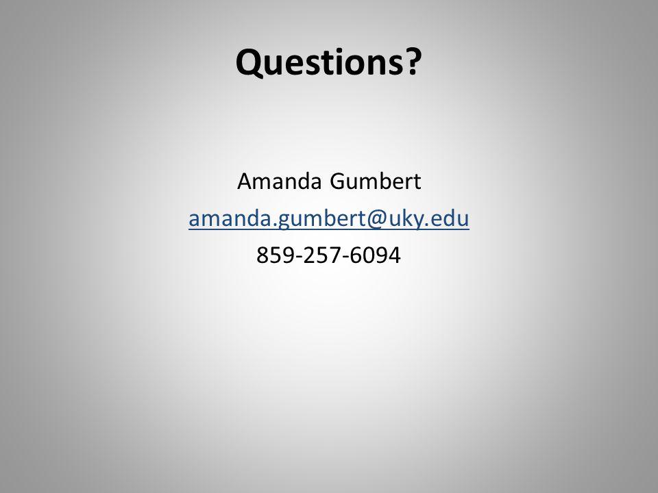 Questions Amanda Gumbert amanda.gumbert@uky.edu 859-257-6094
