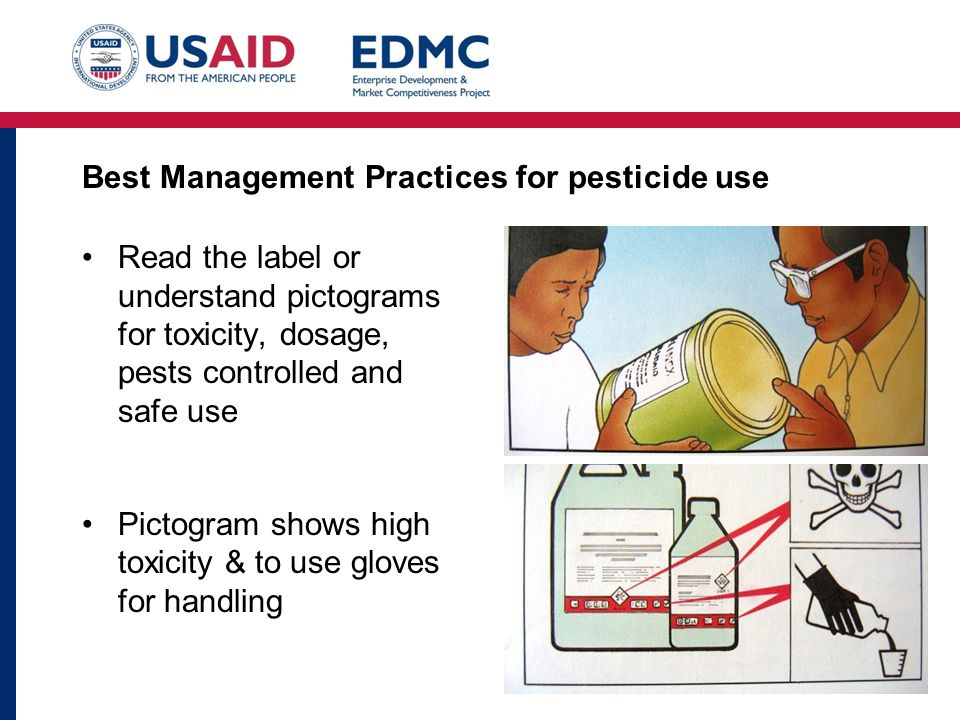 Best Management Practices for pesticide use Read the label or understand pictograms for toxicity, dosage, pests controlled and safe use Pictogram shows high toxicity & to use gloves for handling