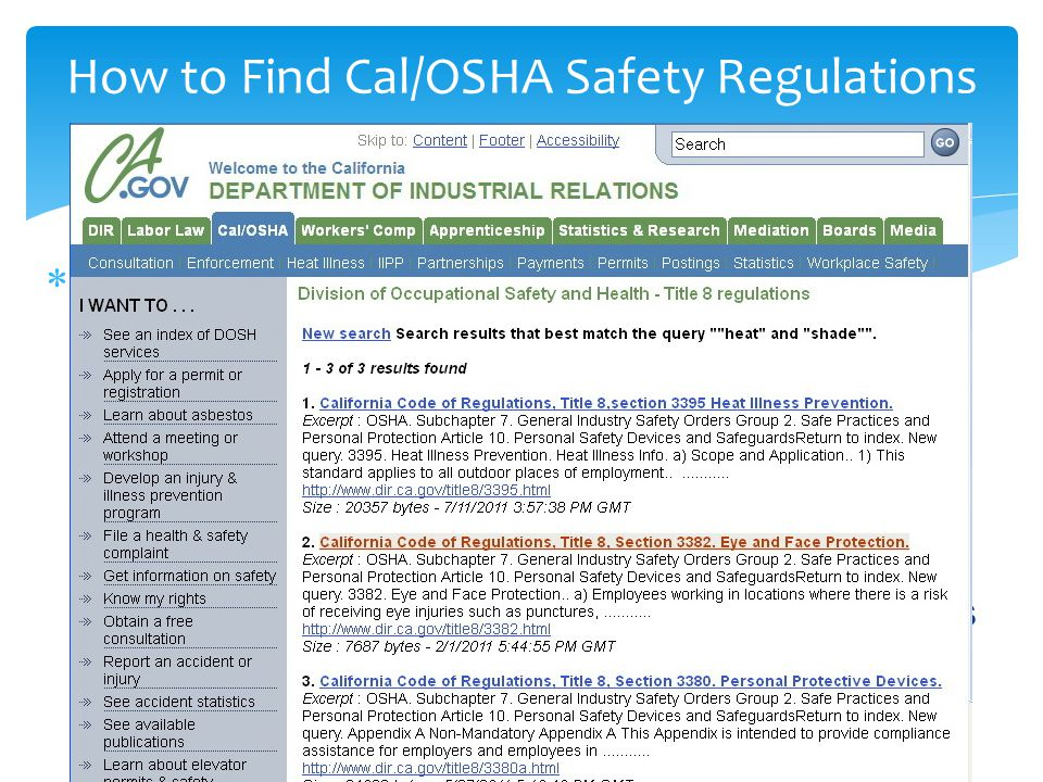 How to Find Cal/OSHA Safety Regulations  Use the Internet  General Safety - Cal/OSHA, CCR, Title 8  Cal/OSHSB New Index http://www.dir.ca.gov/title8/index/T8index.asp http://www.dir.ca.gov/title8/index/T8index.asp  Cal/OSHSB Approved Rules http://www.dir.ca.gov/OSHSB/apprvd.html http://www.dir.ca.gov/OSHSB/apprvd.html  Cal/OSHA Title 8 regulations - Table of Contents http://www.dir.ca.gov/Samples/search/query.htm http://www.dir.ca.gov/Samples/search/query.htm