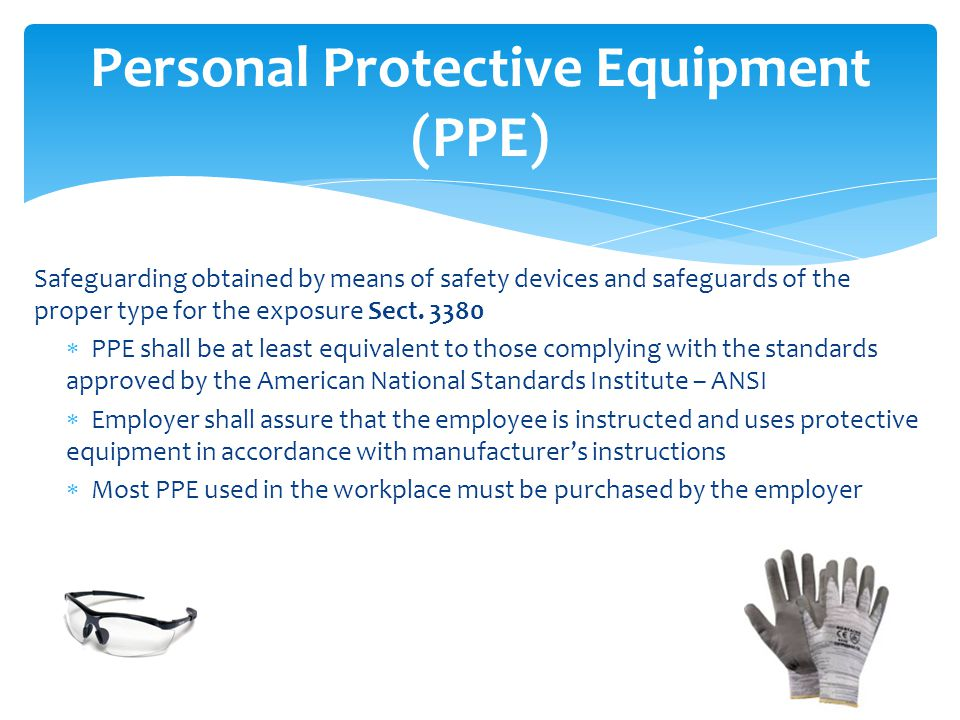 Personal Protective Equipment (PPE) Safeguarding obtained by means of safety devices and safeguards of the proper type for the exposure Sect.