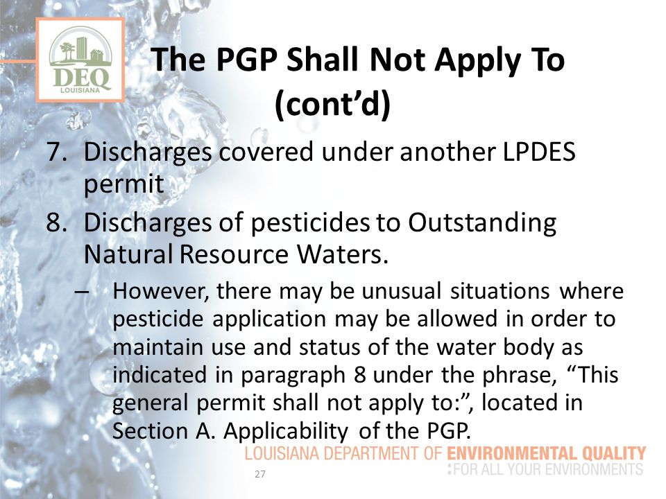 7.Discharges covered under another LPDES permit 8.Discharges of pesticides to Outstanding Natural Resource Waters.