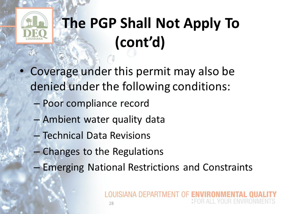 The PGP Shall Not Apply To (cont'd) Coverage under this permit may also be denied under the following conditions: – Poor compliance record – Ambient water quality data – Technical Data Revisions – Changes to the Regulations – Emerging National Restrictions and Constraints 28