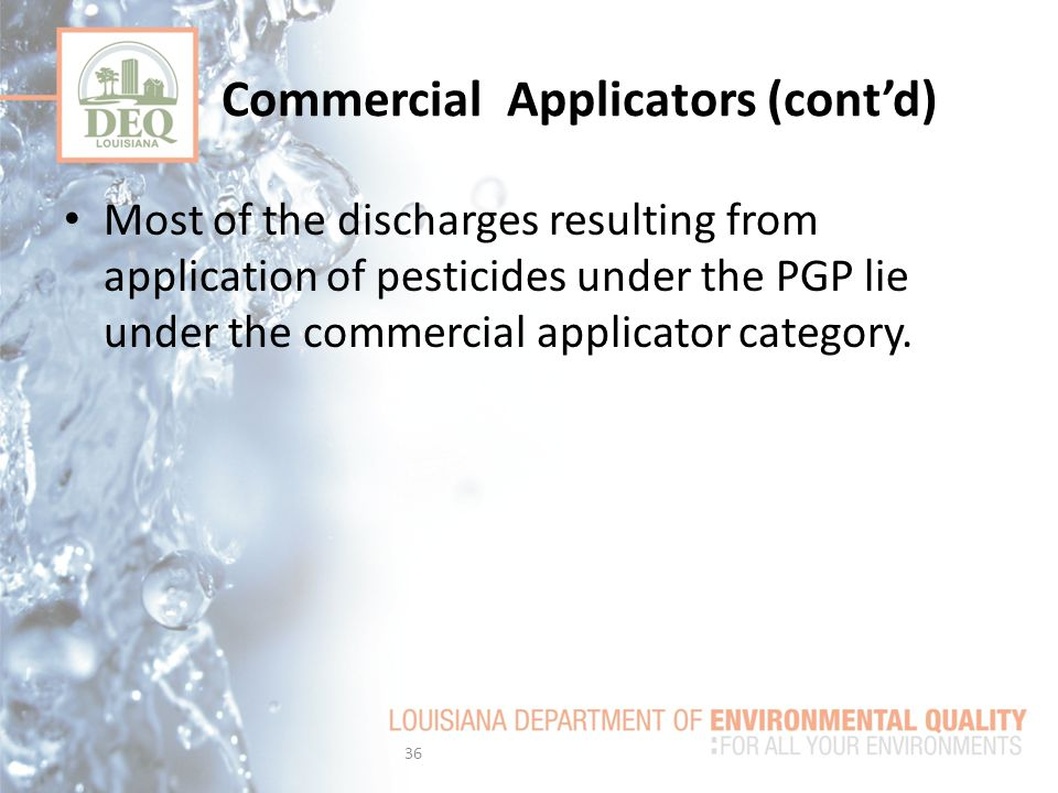 Most of the discharges resulting from application of pesticides under the PGP lie under the commercial applicator category.