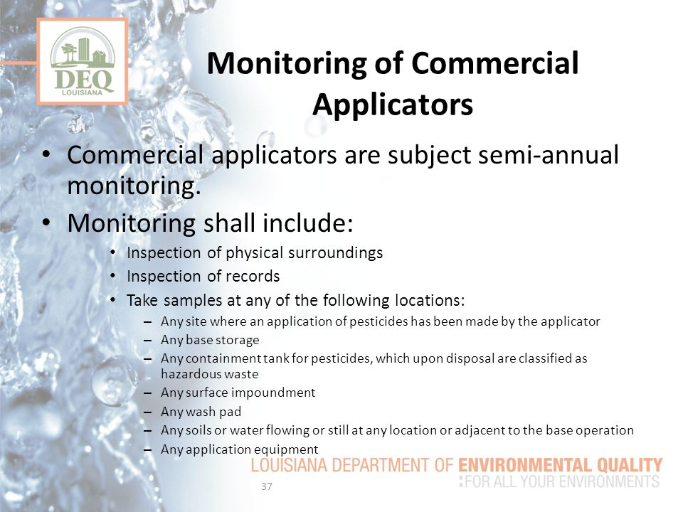 Commercial applicators are subject semi-annual monitoring.