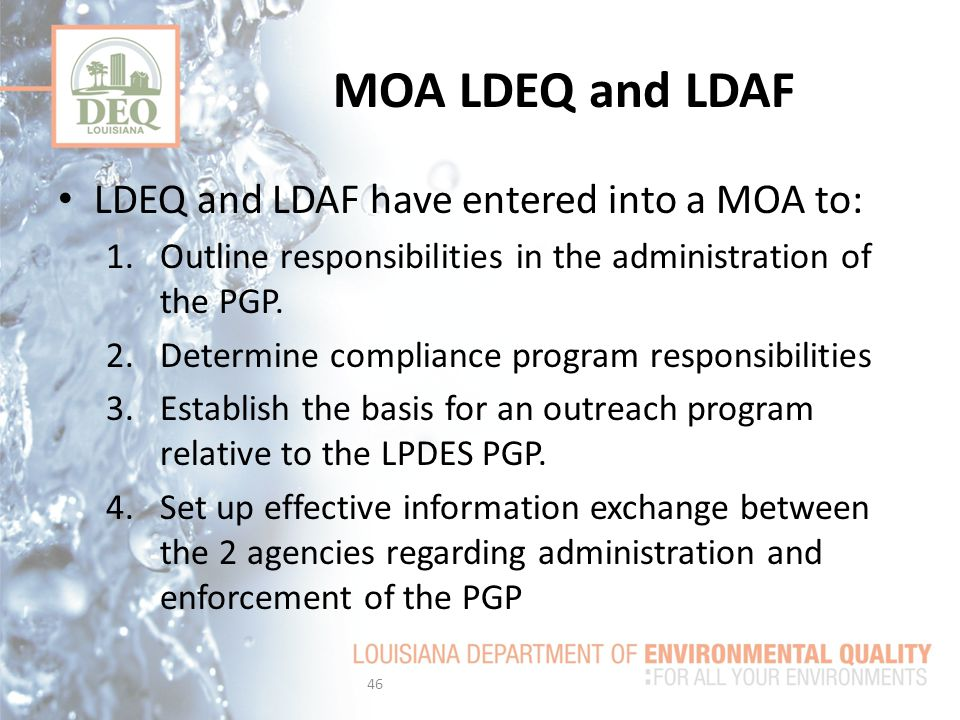 MOA LDEQ and LDAF LDEQ and LDAF have entered into a MOA to: 1.Outline responsibilities in the administration of the PGP.