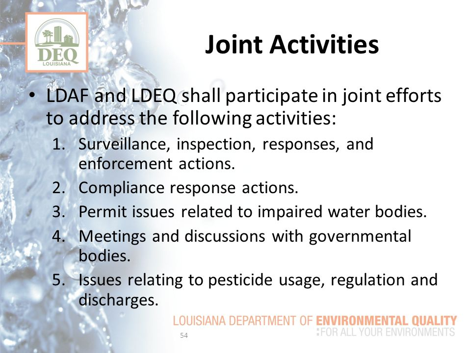 LDAF and LDEQ shall participate in joint efforts to address the following activities: 1.Surveillance, inspection, responses, and enforcement actions.