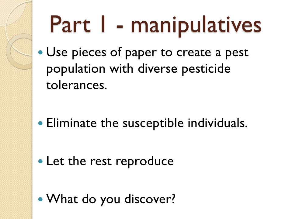Part 1 - manipulatives Use pieces of paper to create a pest population with diverse pesticide tolerances.