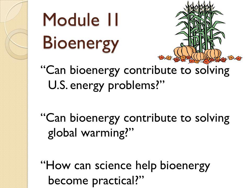 Module 1I Bioenergy Can bioenergy contribute to solving U.S.