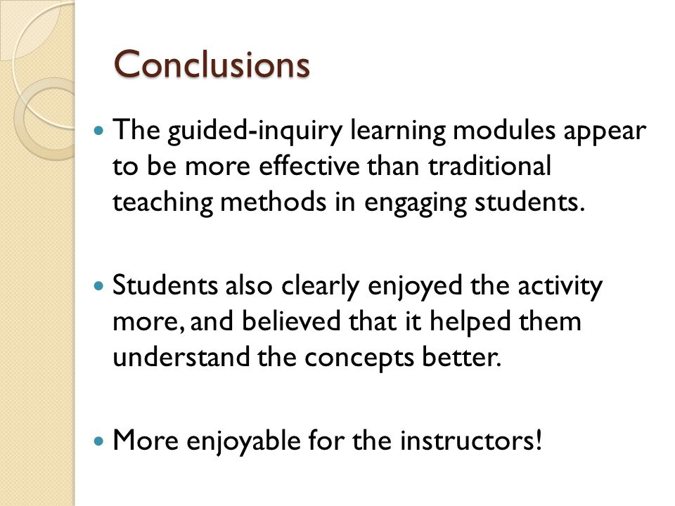 Conclusions The guided-inquiry learning modules appear to be more effective than traditional teaching methods in engaging students.