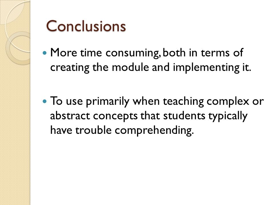 Conclusions More time consuming, both in terms of creating the module and implementing it.