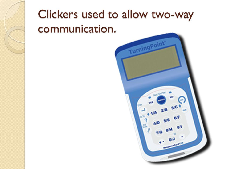 Clickers used to allow two-way communication.