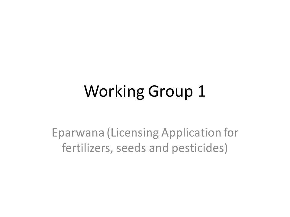 Working Group 1 Eparwana (Licensing Application for fertilizers, seeds and pesticides)
