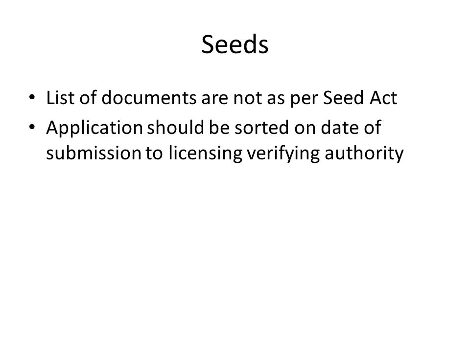 Seeds List of documents are not as per Seed Act Application should be sorted on date of submission to licensing verifying authority