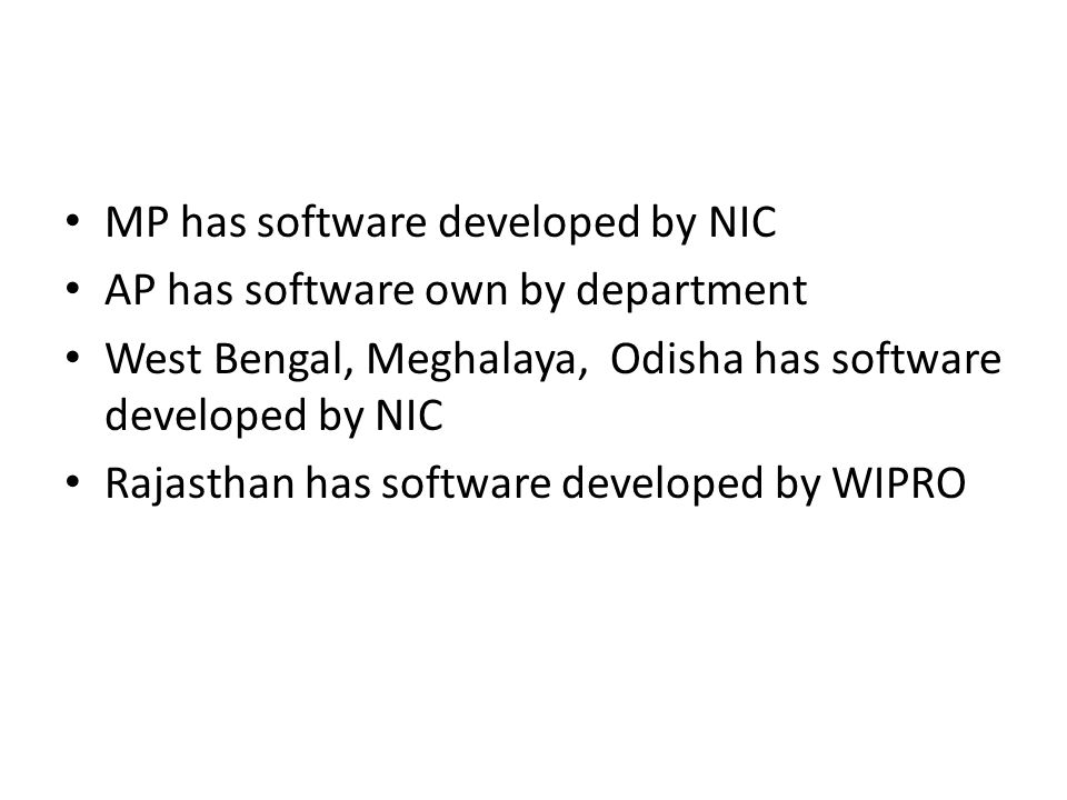 MP has software developed by NIC AP has software own by department West Bengal, Meghalaya, Odisha has software developed by NIC Rajasthan has software