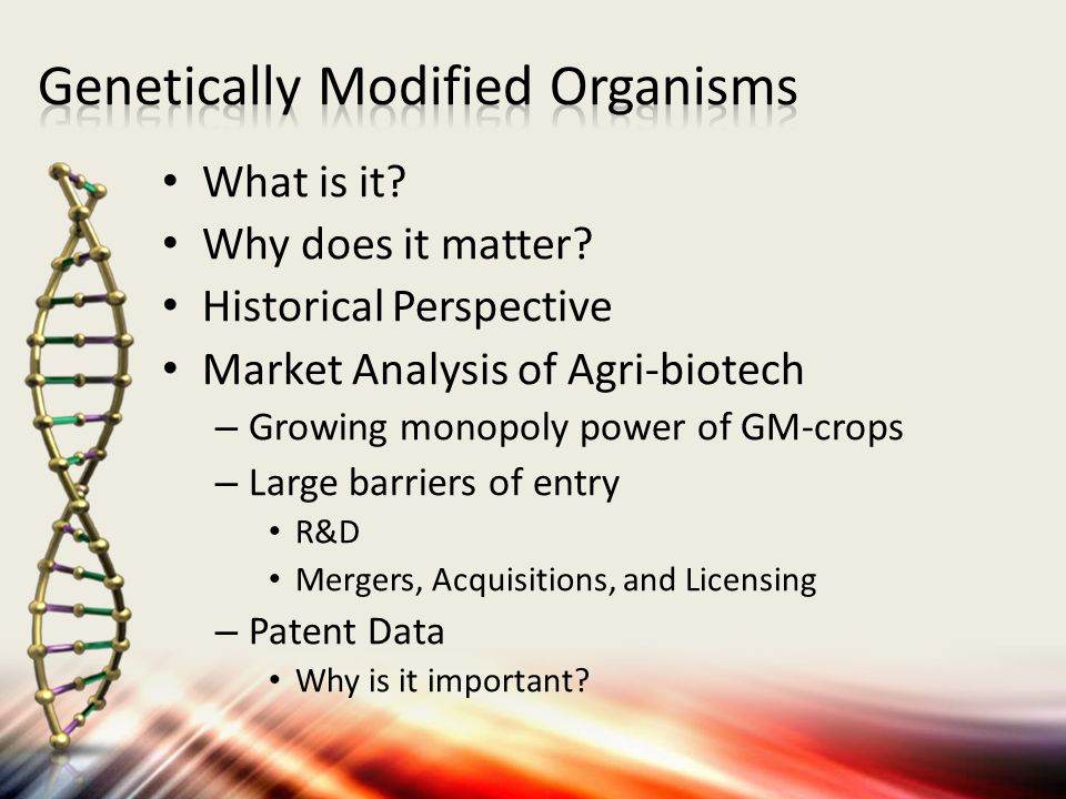 What is it? Why does it matter? Historical Perspective Market Analysis of Agri-biotech – Growing monopoly power of GM-crops – Large barriers of entry