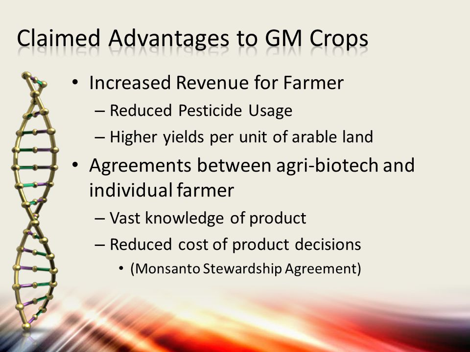 Increased Revenue for Farmer – Reduced Pesticide Usage – Higher yields per unit of arable land Agreements between agri-biotech and individual farmer –