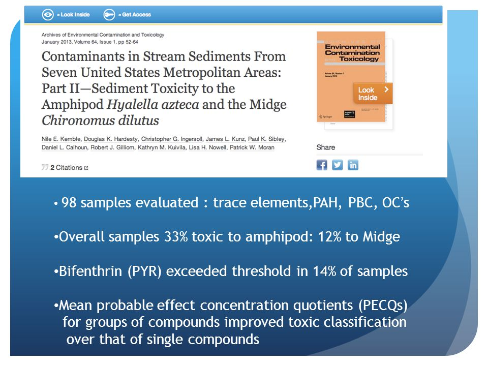 98 samples evaluated : trace elements,PAH, PBC, OC's Overall samples 33% toxic to amphipod: 12% to Midge Bifenthrin (PYR) exceeded threshold in 14% of
