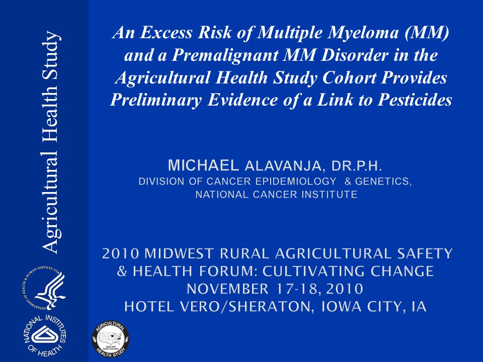 Multiple Myeloma, MGUS and Pesticides in the Agricultural Health Study Cohort Ola Landgren 1,2, Robert Kyle 3,, Jane A.