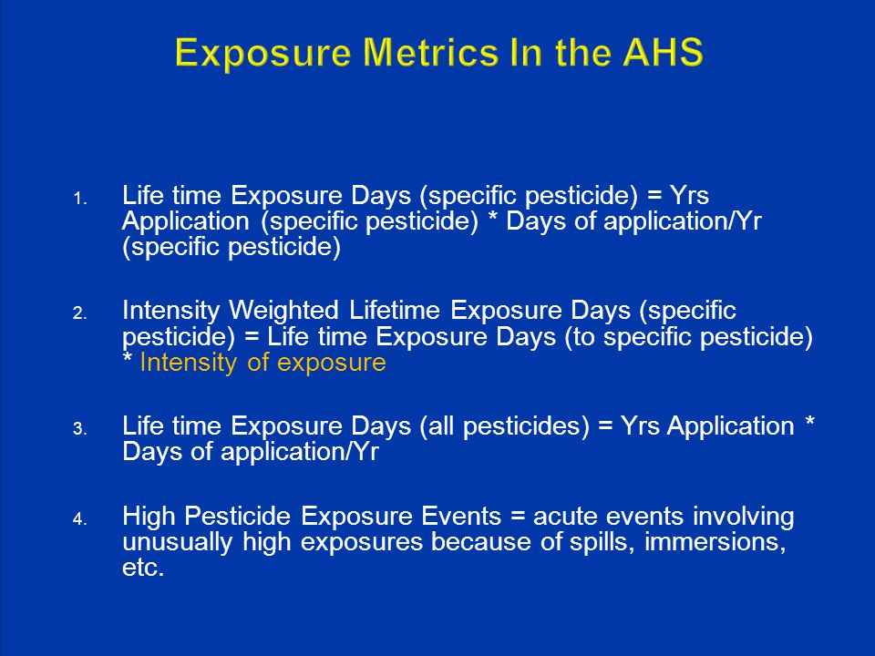 1. Life time Exposure Days (specific pesticide) = Yrs Application (specific pesticide) * Days of application/Yr (specific pesticide) 2. Intensity Weig