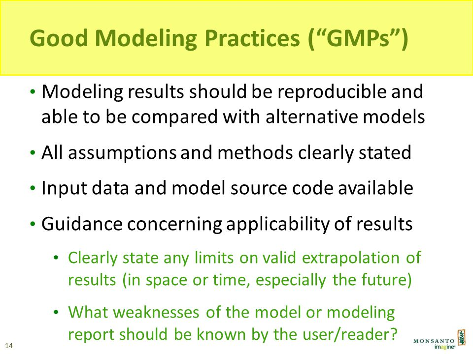 "Good Modeling Practices (""GMPs"") Modeling results should be reproducible and able to be compared with alternative models All assumptions and methods c"