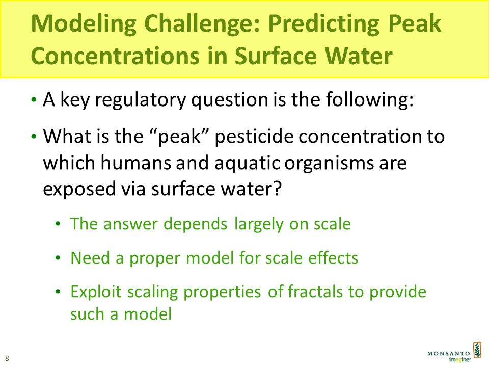 "Modeling Challenge: Predicting Peak Concentrations in Surface Water A key regulatory question is the following: What is the ""peak"" pesticide concentra"