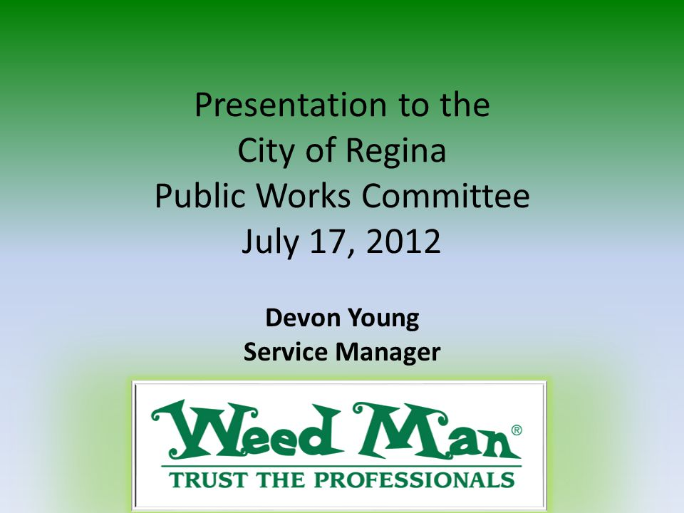Presentation to the City of Regina Public Works Committee July 17, 2012 Devon Young Service Manager