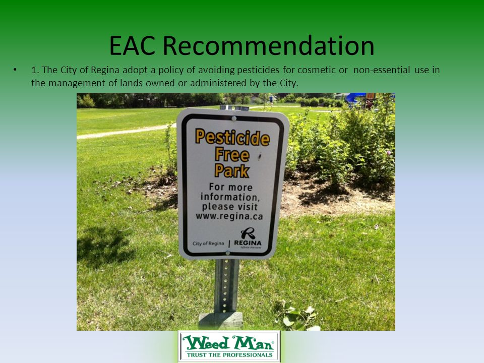 EAC Recommendation 1. The City of Regina adopt a policy of avoiding pesticides for cosmetic or non-essential use in the management of lands owned or a