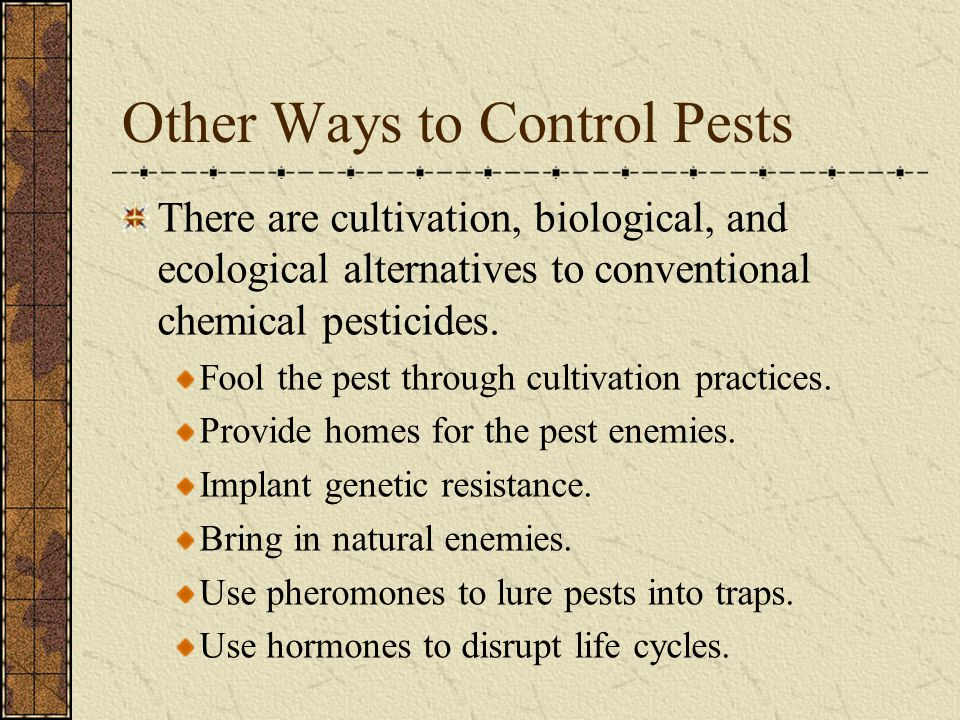 Other Ways to Control Pests There are cultivation, biological, and ecological alternatives to conventional chemical pesticides. Fool the pest through