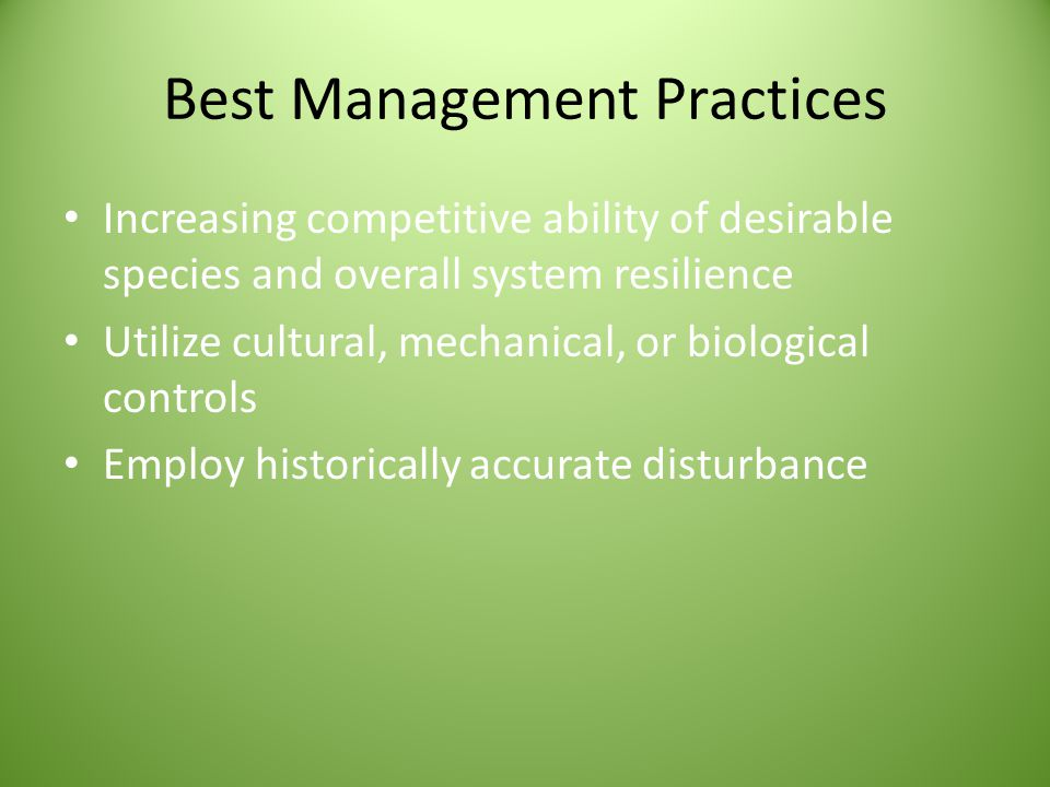 Increasing competitive ability of desirable species and overall system resilience Utilize cultural, mechanical, or biological controls Employ historically accurate disturbance