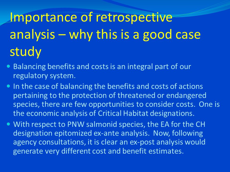 Importance of retrospective analysis – why this is a good case study Balancing benefits and costs is an integral part of our regulatory system.