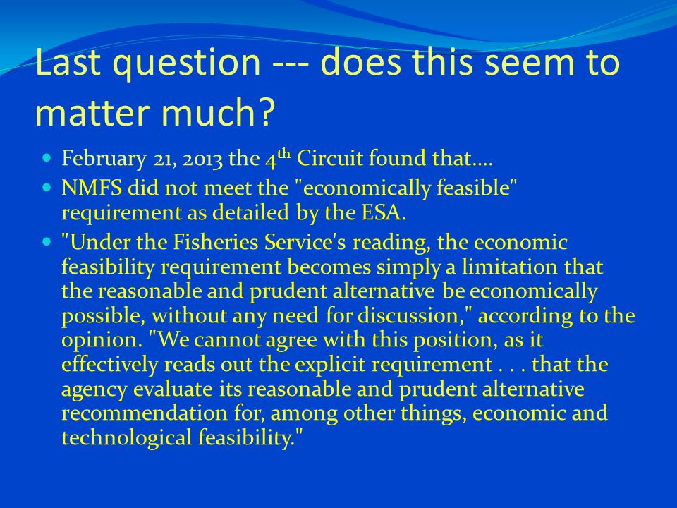 Last question --- does this seem to matter much? February 21, 2013 the 4 th Circuit found that…. NMFS did not meet the