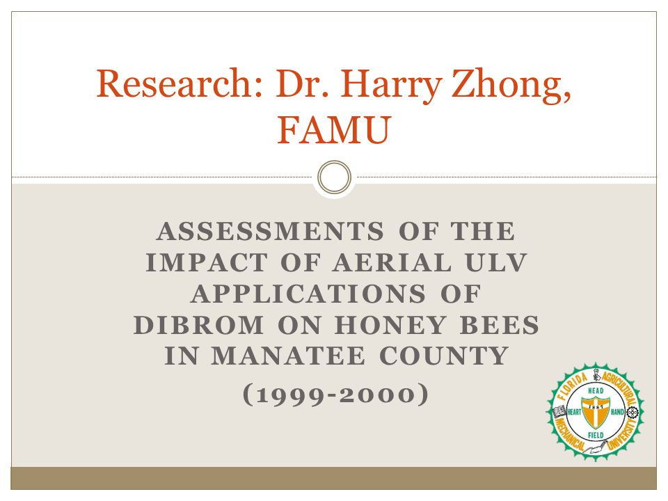 ASSESSMENTS OF THE IMPACT OF AERIAL ULV APPLICATIONS OF DIBROM ON HONEY BEES IN MANATEE COUNTY (1999-2000) Research: Dr.