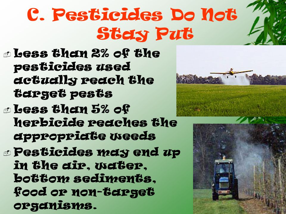 B. Broad Spectrum insecticides kill natural predators & parasites  1/3 of the most destructive pests are secondary pests that became widespread after