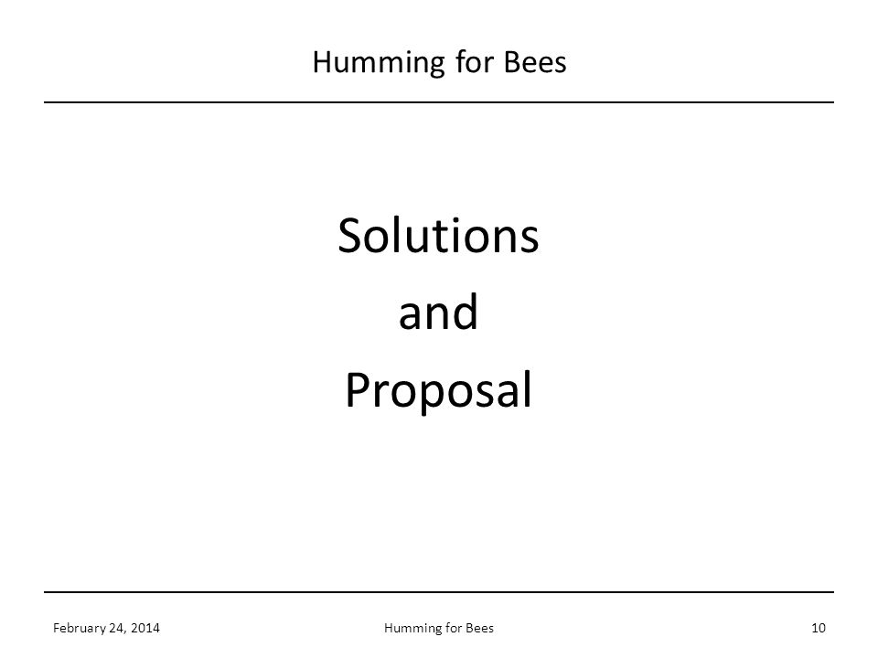 Solutions and Proposal February 24, 201410Humming for Bees