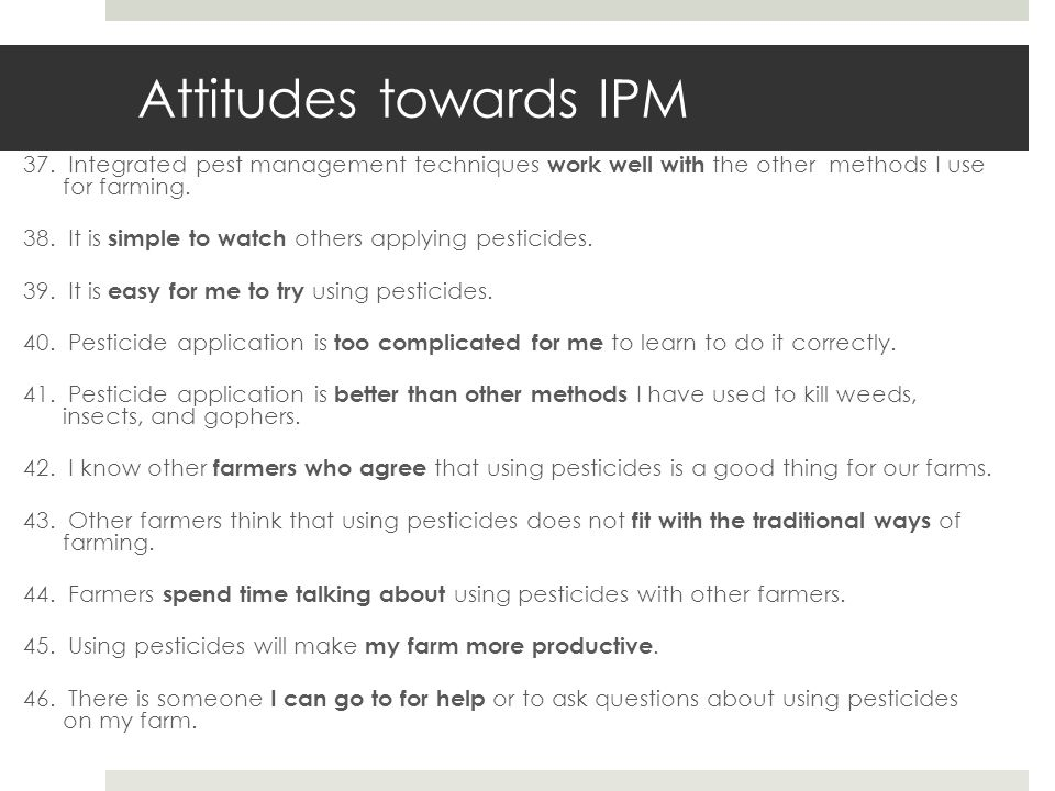 Attitudes towards IPM 37. Integrated pest management techniques work well with the other methods I use for farming. 38. It is simple to watch others a
